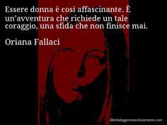 Cartolina con aforisma di Oriana Fallaci (33) Verona, Hello Beautiful, Secret Life, Mantra, Truths, Tattoo Quotes, My Books, Poetry, Inspirational Quotes