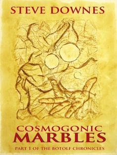 Buy Books from Members of The Book Marketing Network: Cosmogonic Marbles, a novel by Steve Downes