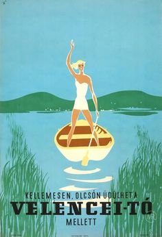 Travel Poster Summer on Velence Lake flat boat 1959 Sign: Szűcs Pál Old Posters, Illustrations And Posters, Retro Posters, Vintage Labels, Vintage Ads, Poster S, Poster Prints, Around The World In 80 Days, Pub