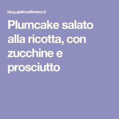 Plumcake salato alla ricotta, con zucchine e prosciutto