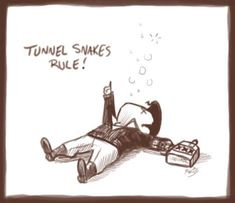 """""""Tunnel snakes rule!"""" -Butch, Fallout 3"""
