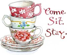Tea Cup Artwork, Come Sit Stay by Susan Branch, Her watercolors are just so friendly! ~MWP - WILLARD EXCITEMENT in SMALLVILLE! | Susan Branch Blog