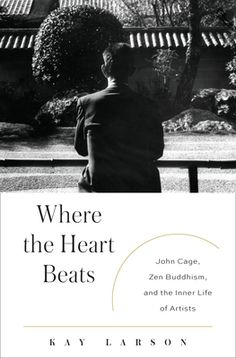 Where the Heart Beats: John Cage, Zen Buddhism, and the Inner Life of Artists | Brain Pickings
