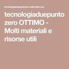 tecnologiaduepuntozero  OTTIMO - Molti materiali e risorse utili