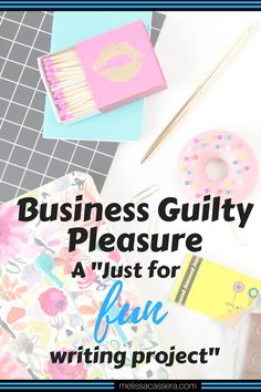 "Business Guilty Pleasure: A ""just for fun"" writing project #copywriting #entrepreneurship #creativeentrepreneur #melissacassera"