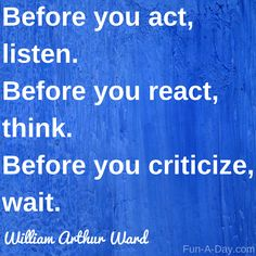 """""""Before you act, think. Before you react, think. Before you criticize, wait.""""  This William Arthur Ward quote fits the schooling debate so well!"""