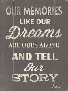 Our Memories, The memories that we pass to others after we are gone tells the Real story of of Who We Were