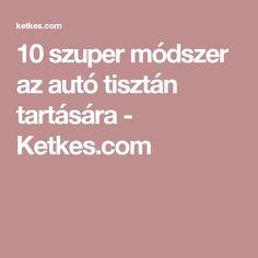 10 szuper módszer az autó tisztán tartására - Ketkes.com
