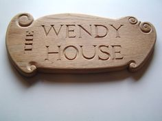 A Commissioned sign made for Wendy's House. Wendy House, Dan, Carving, Lettering, Wood Carvings, Sculptures, Drawing Letters, Printmaking, Wood Carving