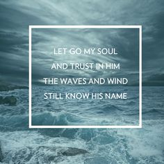 In the storm, you can know that the One who controls the raging seas is for you and not against you.