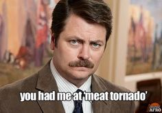 You had me at 'meat tornado.'