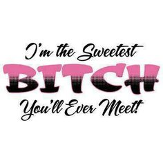 I'm the sweetest Bitch you'll ever meet! Boss Bitch Quotes, Gangsta Quotes, Sarcastic Quotes, True Quotes, Funny Quotes, Qoutes, Honesty Quotes, Lady Quotes, Bad Girl Wallpaper