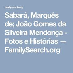Sabará, Marquês de; João Gomes da Silveira Mendonça - Fotos e Histórias — FamilySearch.org
