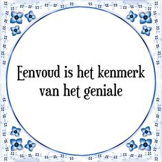 tegels met tekst: Eenvoud is het kenmerk van het geniale - Bekijk of bestel deze Tegel nu op Tegelspreuken.nl