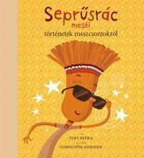 Finy Petra: Seprűsrác meséi - Történetek rosszcsontokról