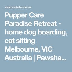 Pupper Care Paradise Retreat - home dog boarding, cat sitting Melbourne, VIC Australia | Pawshake