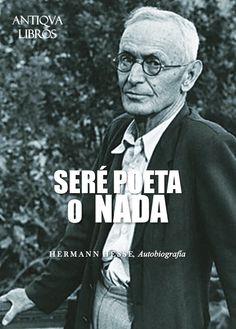 """Seré poeta o nada"", De Autobiografía, Hermann Hesse"