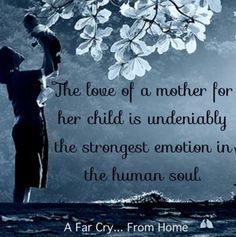"""The Love of a Mother for Her Child is Undeniably the Strongest Emotion in the Human Soul."""
