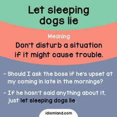 Let sleeping dogs lie - don't disturb a situation if it might cause trouble. -         Repinned by Chesapeake College Adult Ed. We offer free classes on the Eastern Shore of MD to help you earn your GED - H.S. Diploma or Learn English (ESL) .   For GED classes contact Danielle Thomas 410-829-6043 dthomas@chesapeke.edu  For ESL classes contact Karen Luceti - 410-443-1163  Kluceti@chesapeake.edu .  www.chesapeake.edu