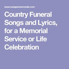Country Funeral Songs and Lyrics, for a Memorial Service or Life Celebration