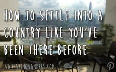 How to Settle into a Country Like You've Been there Before: great advice for those looking into moving abroad!
