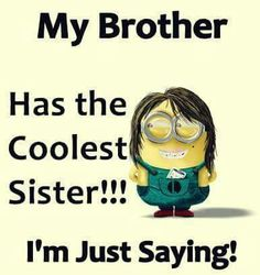 Minions...  My brother has the coolest sister!!!