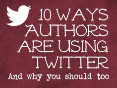 10 Ways Authors are Using Twitter, and Why You Should Too - Inland NW Christian Writers