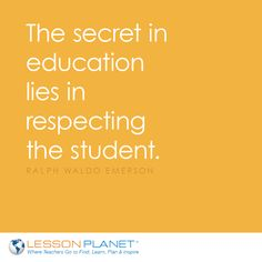 """""""The secret in education lies in respecting the student."""" ~ Ralph Waldo Emerson"""