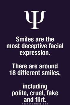 I think most of us are pretty good at recognising different smiles. A genuine happy smile is a beautiful thing to see. If we all smiled more the world would be a better place.