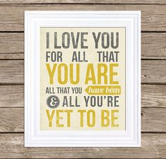 I Love You For All That you are. Would love this for anniversary gift or for each of the boys' rooms
