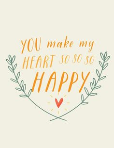 You make my heart so so so happy ♥ ~ Relationship quotes