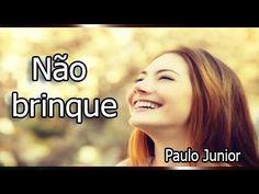 Não brinque   -  Paulo Junior