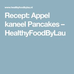 Recept: Appel kaneel Pancakes – HealthyFoodByLau Healthy Cooking, Healthy Recipes, Healthy Food, Oatmeal Recipes, Bon Appetit, Sugar Free, Tapas, Good Food, Food And Drink