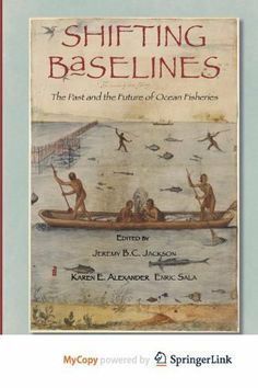 Shifting Baselines: The Past and the Future of Ocean Fisheries by Dr. Jeremy B.C. Jackson PhD. $29.87. Publisher: Island Press; 1 edition (August 29, 2011). Edition - 1. Publication: August 29, 2011