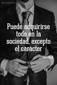 Puede adquirirse todo en la sociedad excepto el carácter. Stendhal @Candidman #Frases Frases Celebres Candidman Carácter Sociedad Stendhal @candidman