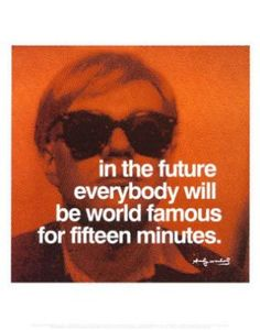 "FAR41581"" Andy Warhol - In the Future Everybody Will be World Famous for Fifteen Minutes"" (11 X 14)"