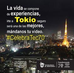 La vida se compone de experiencias, irte a Tokio seguro será una de las mejores. Mándanos un video donde nos digas qué representa el Tecnológico de Monterrey en tu vida  www.celebratec70.com