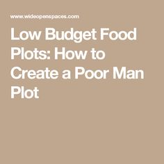 Low Budget Food Plots: How to Create a Poor Man Plot