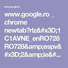 www.google.ro _ chrome newtab?rlz=1C1AVNE_enRO728RO728&espv=2&ie=UTF-8