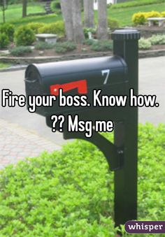 Fire your boss. Know how.  ?? Msg me
