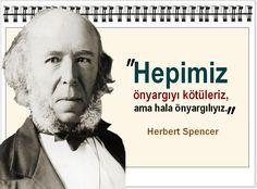Hepimiz önyargıyı kötüleriz, ama hala önyargılıyız. -Herbert Spencer