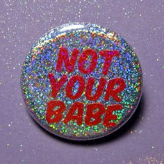Glitter Holographic Not your babe pin back button- feminist pin- feminism button- rainbow hologram