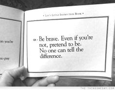 Be brave even if you're not pretend to be no one can tell the difference