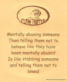 "Mental and emotional abuse is a cycle used by the narcissist. ""I don't know who you heard that from, I never said that!"" Or "" You're just too sensitive"" Or "" you imagined that!"" on and on...."