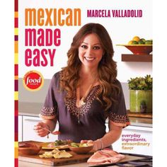 Create some great, but easy, Mexican meals with Marcela Valladolid's Mexican Made Easy Cookbook!
