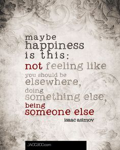 Maybe Happiness is this... - Isaac Asimov Quote