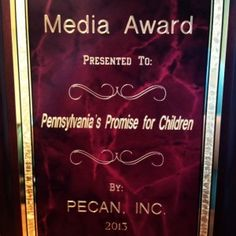 Thanks to Progressive Education of Children in the Arts Network, Inc. (PECAN, Inc.) for recognizing Pennsylvania's Promise for Children with its 2013 Media Award. The Media Award was created in 2005 to recognize a program in any type of media that influences children in positive, productive ways by use of auditory and visual arts.