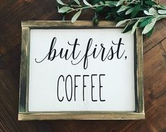 But first coffee, rustic coffee sign, coffee bar decor by OurRusticNest on Etsy https://www.etsy.com/listing/479925739/but-first-coffee-rustic-coffee-sign