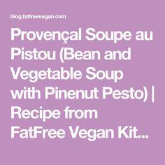 Provençal Soupe au Pistou (Bean and Vegetable Soup with Pinenut Pesto) | Recipe from FatFree Vegan Kitchen