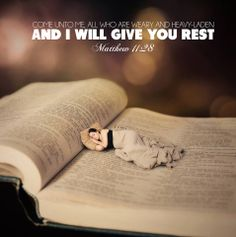 Matthew 11:28 - Come to Me, all you who labor and are heavy laden, and I will give you rest.